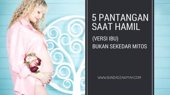 5 Larangan pada Ibu Hamil (versi ibu), Bukan Sekedar Mitos