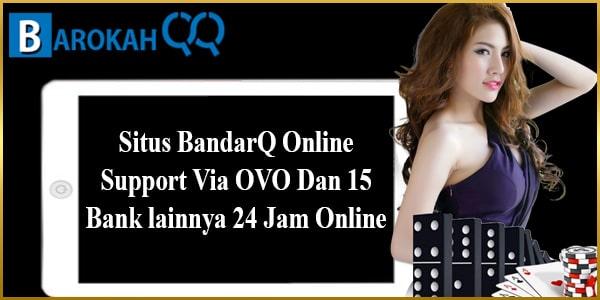 Situs BandarQ Online Support Via OVO Dan 15 Bank lainnya 24 Jam Online