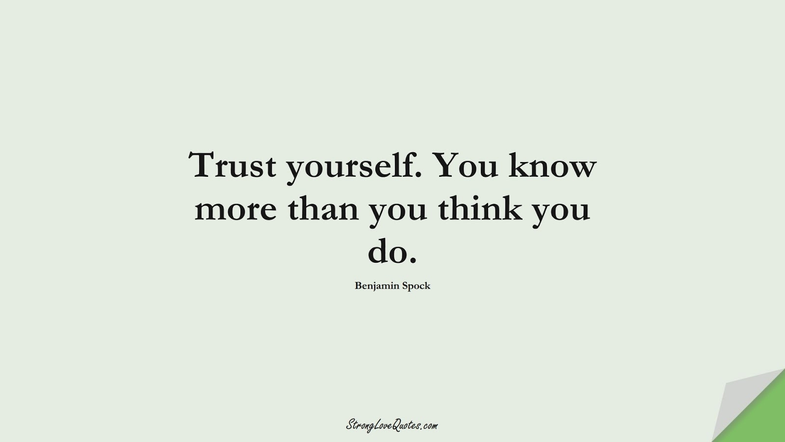 Trust yourself. You know more than you think you do. (Benjamin Spock);  #KnowledgeQuotes