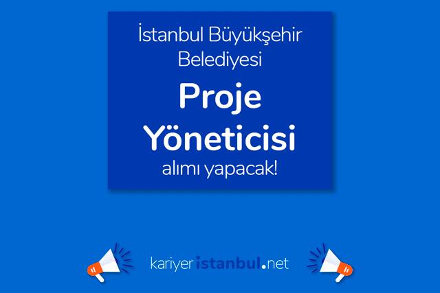 İstanbul Büyükşehir Belediyesi, Proje Yöneticisi alımı yapacak. İBB Kariyer iş ilanı kriterleri neler? Detaylar kariyeristanbul.net'te!