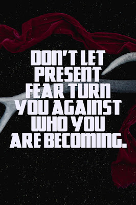 Don't let present fear turn you against who you are becoming