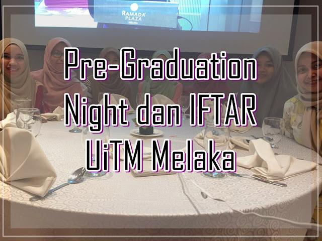 Pre-Graduation Night dan Iftar UiTM Melaka