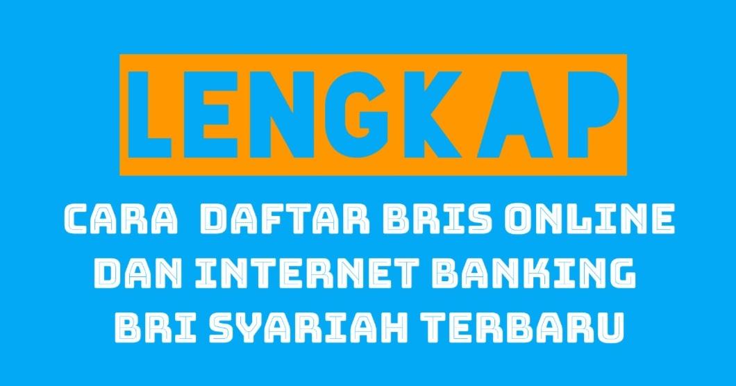 Lengkap Cara Daftar Bris Online Dan Internet Banking Bri Syariah Terbaru Portalilmu Com Ilmu Bank