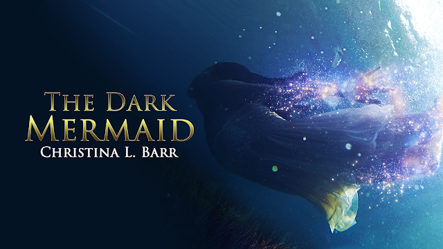 The Dark Mermaid by Christina L. Barr