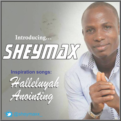 Download SHEYMAX - Halleluyah + Anointing @Sheymaxx_