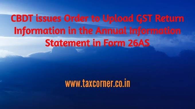 CBDT issues Order to Upload GST Return Information in the Annual Information Statement in Form 26AS