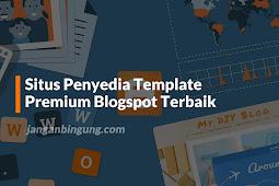 Daftar Situs Terbaik Penyedia Template Premium Blogspot dari Indonesia