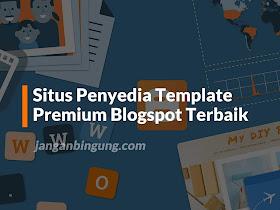 Daftar Situs Terbaik Penyedia Template Premium Blogspot dari Indonesia - Responsive Blogger Template