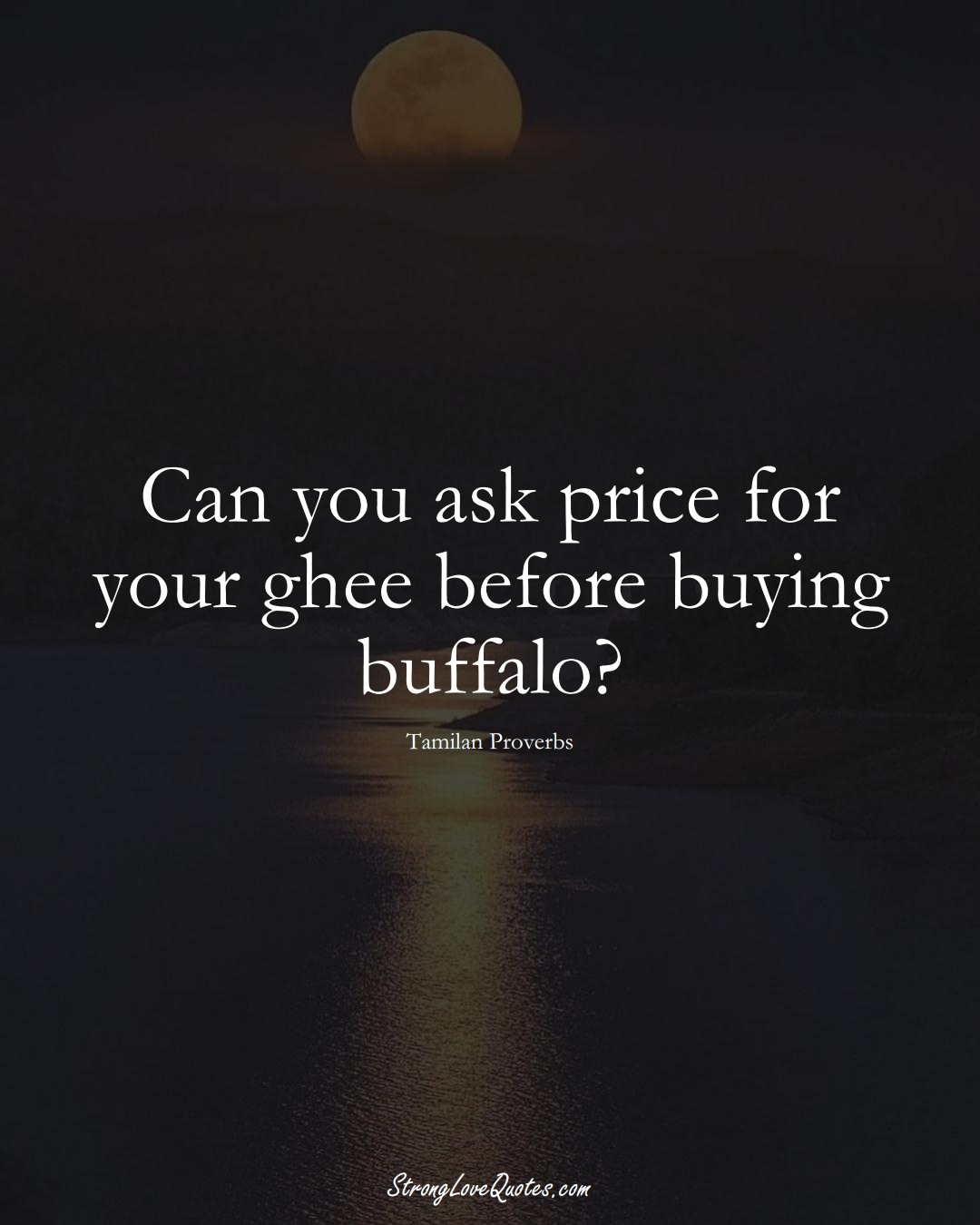 Can you ask price for your ghee before buying buffalo? (Tamilan Sayings);  #aVarietyofCulturesSayings