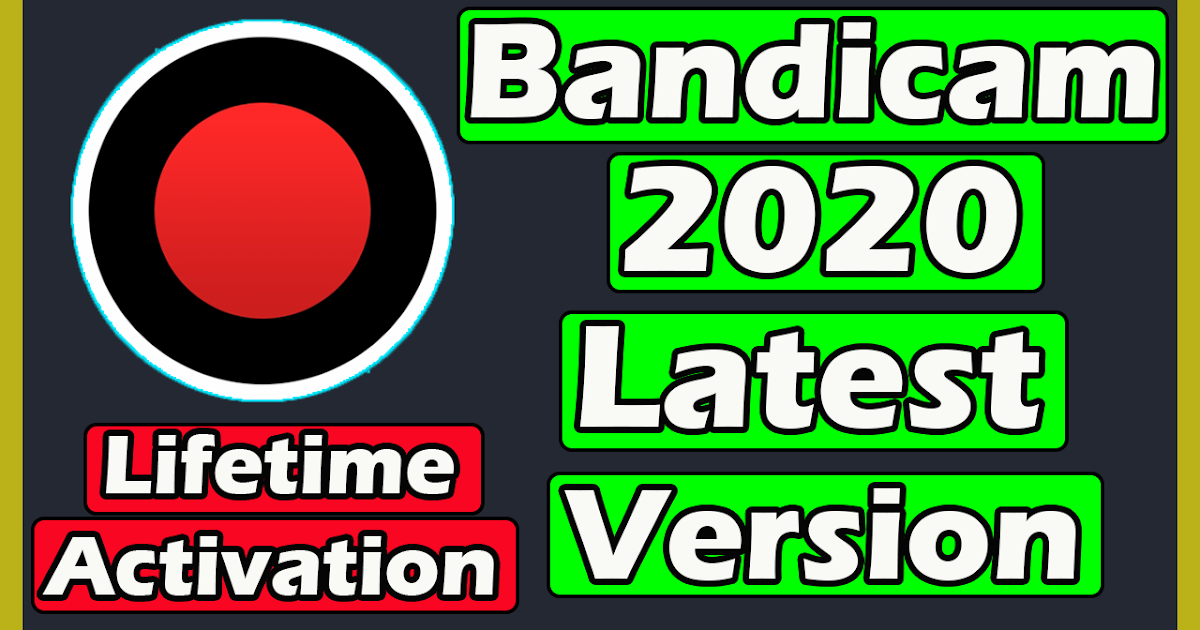 Bandicam 2020 Latest Version With Lifetime Activation