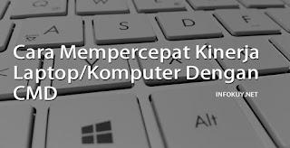 Cara Mempercepat Kinerja Laptop/Komputer Dengan CMD