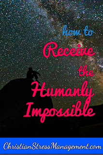 How to receive the humanly impossible