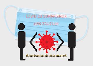 COVİD-19 SONRASINDA UMUTSUZLUK