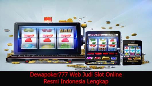 Dewapoker777 Web Judi Slot Online Resmi Indonesia Lengkap