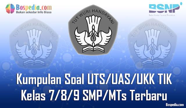 Kumpulan Soal UTS/UAS/UKK TIK Kelas 7/8/9 SMP/MTs Terbaru dan Terupdate