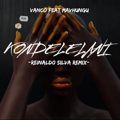 Vanco Ft. Mavhungu - Kondelelani (Reinaldo Silva Remix)