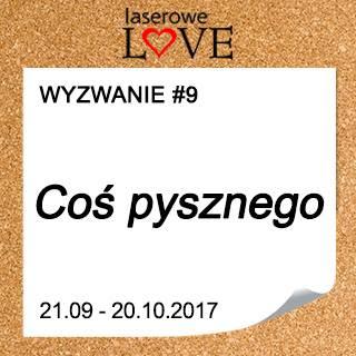 http://laserowelove.blogspot.com/2017/09/wyzwanie-9-cos-pysznego.html