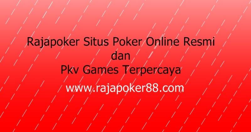 Jakarta Rajapoker Situs Poker Online Resmi Dan Pkv Games Terpercaya