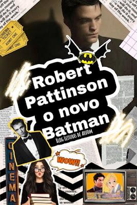 POR QUE ROBERT PATTINSON DEVE SER UM BOM BATMAN?