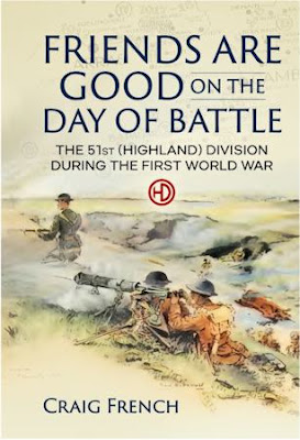 Friends are Good on the Day of Battle - The 51st (Highland) Division During the First World War (Wolverhampton Military Studies)