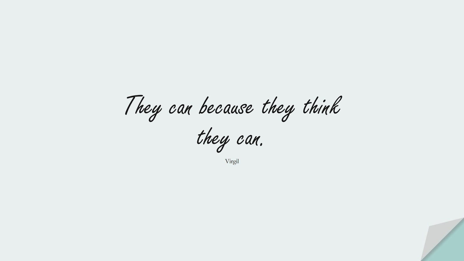 They can because they think they can. (Virgil);  #InspirationalQuotes