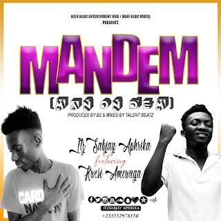 ItzSabjay Aphrika - Mandem Ft Kwasi Amewuga (Prod. by B2 & Mixed by Talent Beatz)