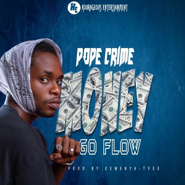 Pope Crime – Money Go Flow (Prod. By Kemenya-Tvee)