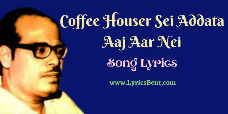 Coffee Houser Sei Addata Aaj Aar Nei Song Lyrics