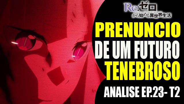 O PRENUNCIO DE UM FUTURO TENEBROSO!  - Analise Re:Zero Episódio 23