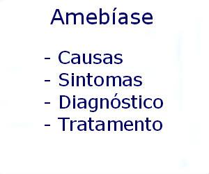 Amebíase causas sintomas diagnóstico tratamento prevenção riscos complicações