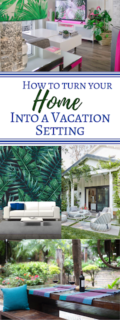 How to Turn Your Home into a Vacation Resort