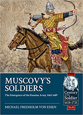 Muscovy's Soldiers: The Emergence of the Russian Army 1462-1689