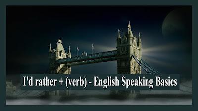 I'd rather + (verb) - English Speaking Basics