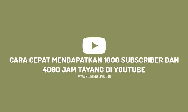 Cara Cepat Mendapatkan 1000 Subsriber dan 4000 Jam Tayang Pertama Channel Youtube