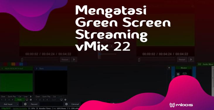 Mengatasi vMix 22 Green Screen Saat Live Streaming