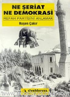 Ruşen Çakır - Ne Şeriat Ne Demokrasi - Refah Partisini Anlamak
