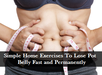 Simple Home Exercises To Lose Pot Belly Fast and Permanently