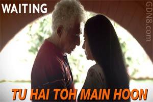 Tu Hai Toh Main Hoon - Waiting - Naseeruddin Shah & Kalki Koechlin