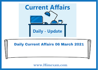 Daily Current Affairs 06 March  2021
