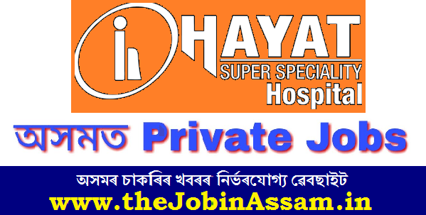 Hayat Hospital, Guwahati Recruitment 2020: Apply For 3 IT Executive Posts