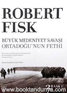 Robert Fisk - Büyük Medeniyet Savaşı - Ortadoğu'nun Fethi