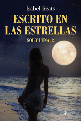 LIBRO - Escrito en las estrellas (Sol y Luna #2) Isabel Keats (Esencia - 27 Abril 2017) Novela Romantica - Literatura COMPRAR ESTE LIBRO EN AMAZON ESPAÑA