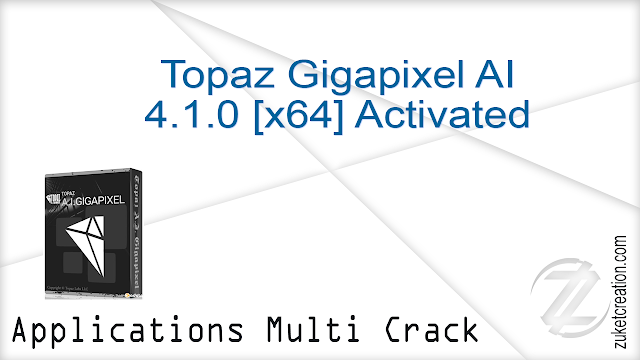 Topaz Gigapixel AI 4.1.0 [x64] Activated    |  850 MB