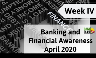 Banking and Financing Awareness April 2020: Week IV