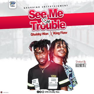Ghabby Wan x King Flow - See Me See Trouble (Prod. By BodyBeatz)