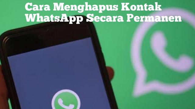 Cara Menghapus Kontak WhatsApp Secara Permanen