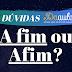 Qual a forma correta, Afim ou A fim?