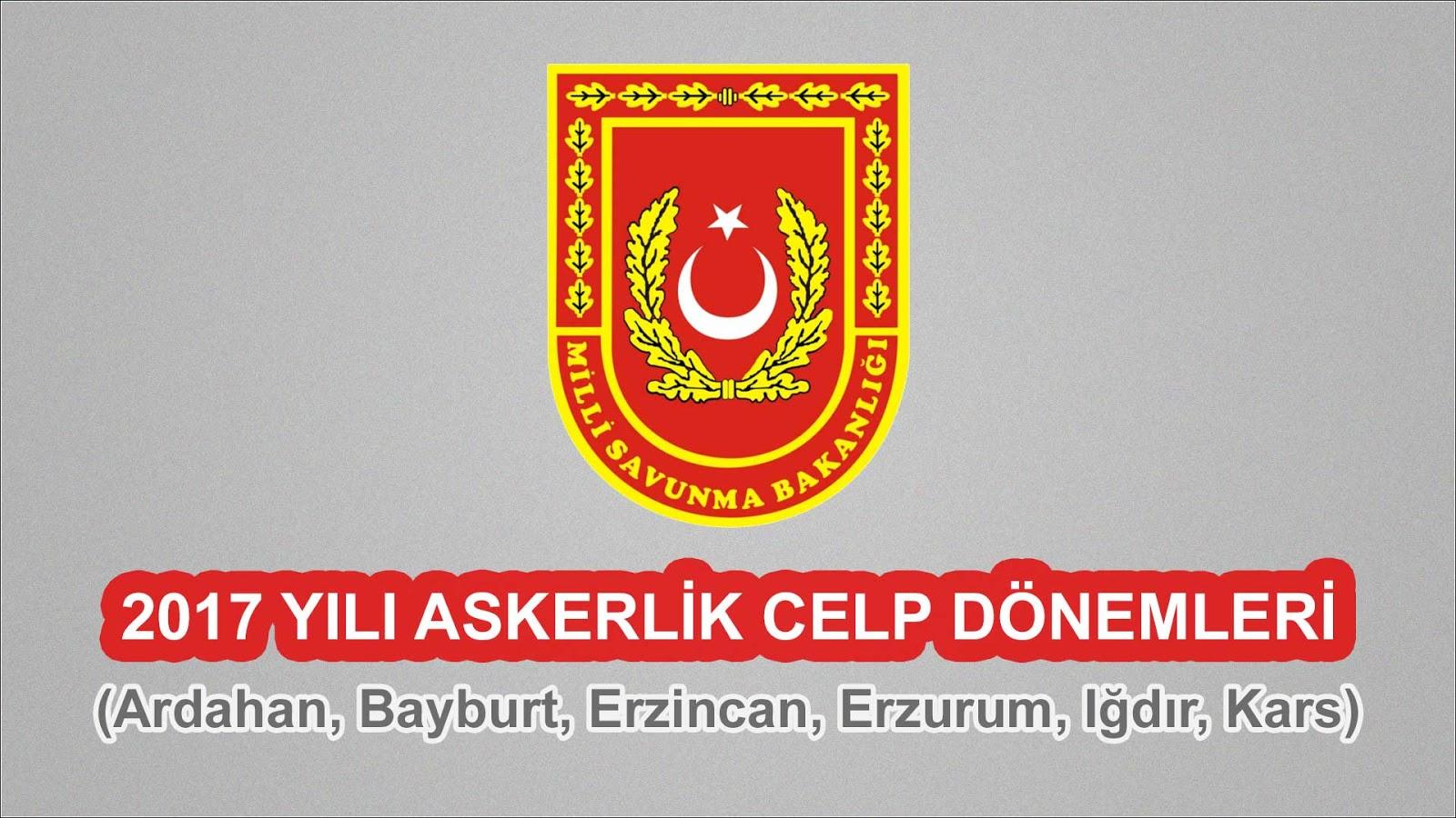 2017 Yılı Erzincan, Erzurum, Kars Askerlik Celp Dönemleri