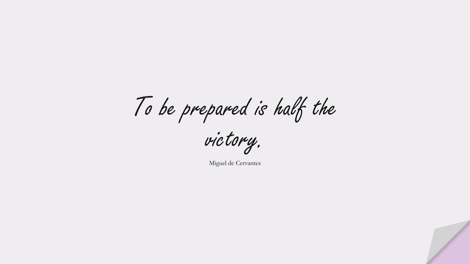 To be prepared is half the victory. (Miguel de Cervantes);  #InspirationalQuotes
