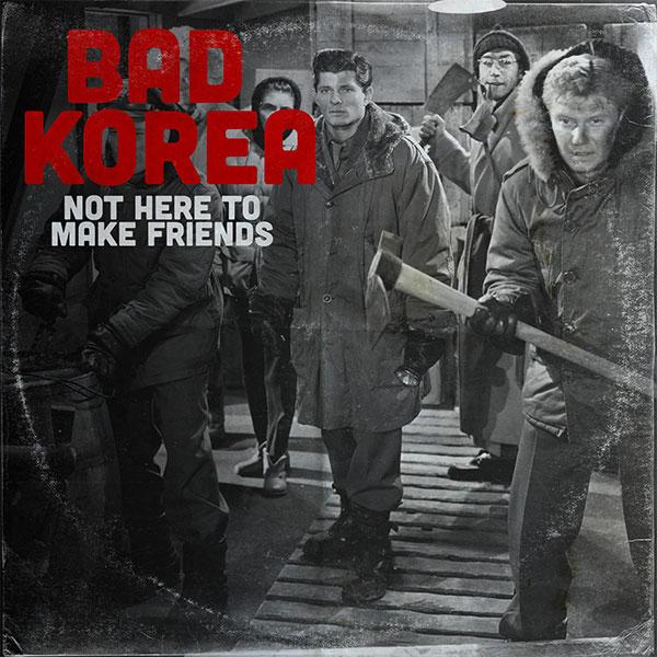 "Bad Korea stream new EP ""Not Here To Make Friends"""